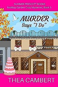 Murder Says 'I Do' (Rooftop Garden Cozy Mysteries Book 5)