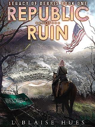 Republic of Ruin: A Post-Apocalyptic Survival Series (Legacy of Debris # 1)