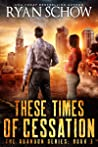 These Times of Cessation (Abandon #3)