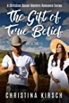 The Gift Of True Belief Book 3: A Christian Based Western Romance Series