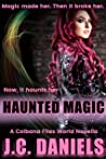 Haunted Magic: A Kit Colbana World Novella (The Colbana Files Book 7)