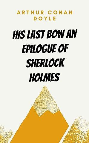 His Last Bow An Epilogue of Sherlock Holmes