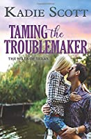 Taming the Troublemaker (The Hills of Texas)