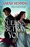 The Queen Will Betray You (Kingdoms of Sand and Sky, #2)