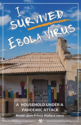 I survived Ebola: A household under a pandemic attack. (I survived Ebola virus Book 7)