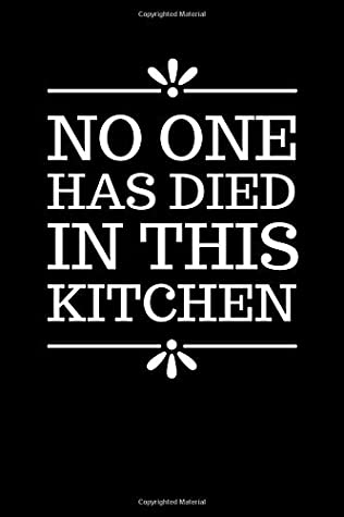No One Has Died In This Kitchen: Funny Blank Lined Recipe Book To Write in / Do-It-Yourself Cookbook / Cooking Gift For Men and Women Who Love to Cook ... Notebook / Classic Black and White Theme