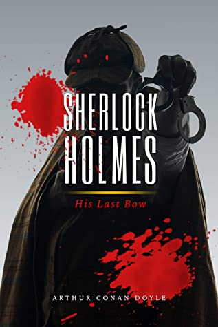 Sherlock Holmes : His Last Bow: Original and Classic Illustrated (Sherlock Holmes Stories Book 8)