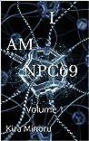 I AM NPC69: Volume 1
