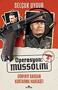 Operasyon: Mussolini - Dünyayı Sarsan Kurtarma Harekatı