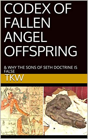 CODEX OF FALLEN ANGEL OFFSPRING: & WHY THE SONS OF SETH DOCTRINE IS FALSE (VOLUME Book 1)