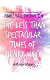 The Less Than Spectacular Times of Henry Milch (The Wyandot County Mysteries, #1)