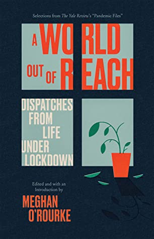 A World Out of Reach: Dispatches from Life under Lockdown