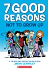 7 Good Reasons Not to Grow Up by Jimmy Gownley