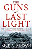The Guns at Last Light: The War in Western Europe 1944-1945 (The Liberation Trilogy)
