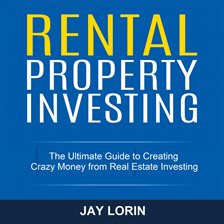 Rental Property Investing: The Ultimate Guide to Creating Crazy Money from Real Estate Investing Jay Lorin