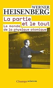 La partie et le tout: Le monde de la physique atomique (Souvenirs, 1920-1965) (Champs sciences)