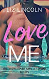 Love Me: A Romantic Comedy (Milwaukee Men at Work Book 5)
