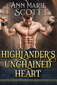 Highlander's Unchained Heart : A Steamy Scottish Medieval Historical Romance