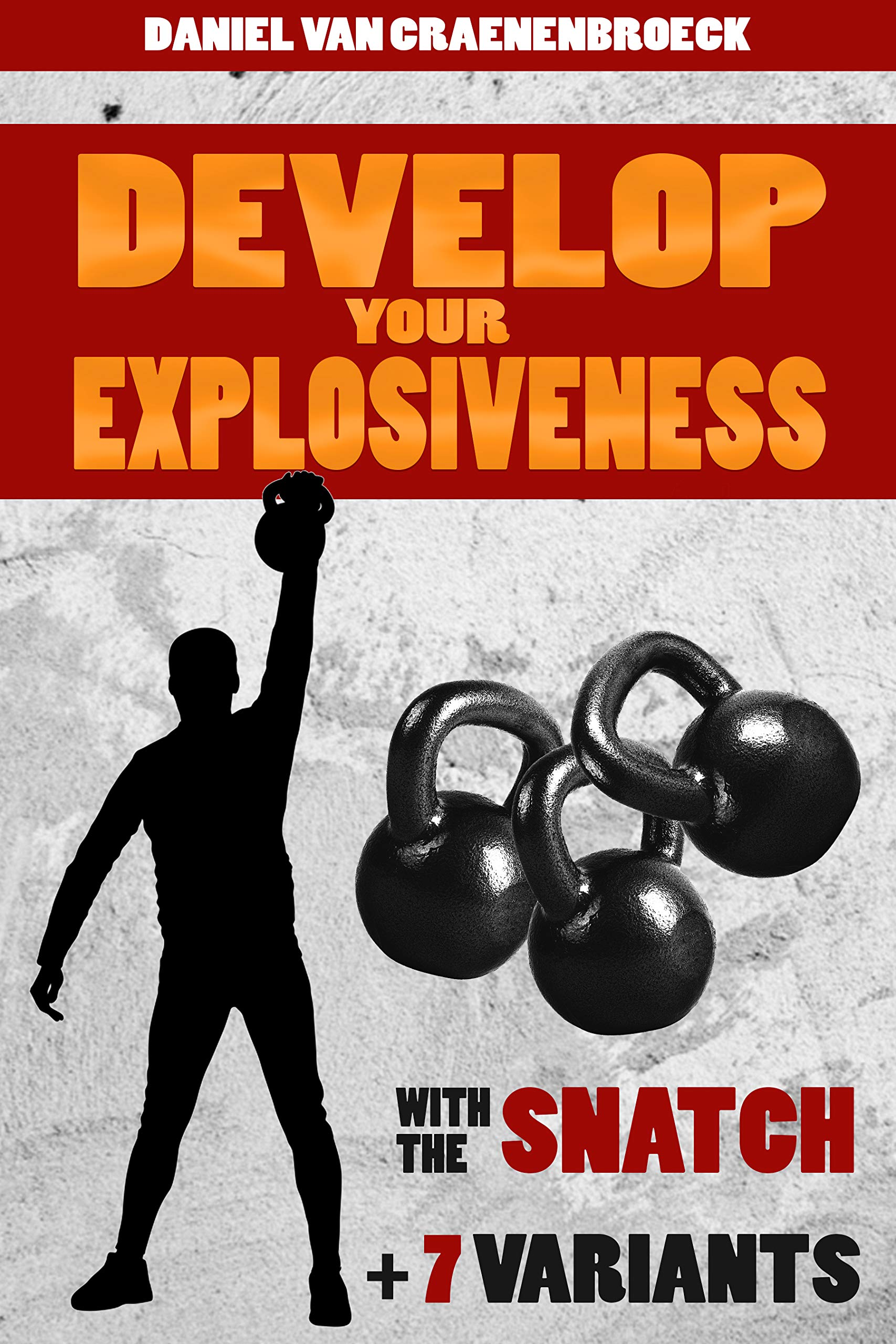 Develop your explosiveness with the Snatch and 7 variants Daniel Van Craenenbroeck