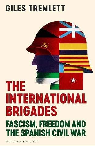 The International Brigades: Fascism, Freedom and the Spanish Civil War