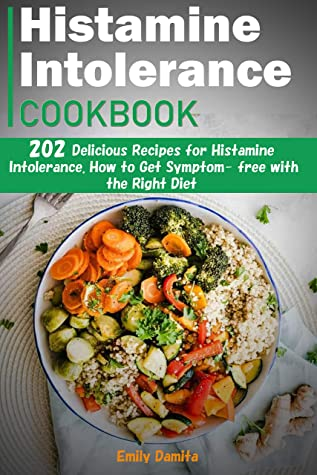 Histamine Intolerance Cookbook 202 Delicious Recipes For Histamine Intolerance How To Get Symptom Free With The Right Diet By Emily Damita