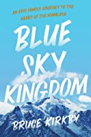 Blue Sky Kingdom: An Epic Family Journey to the Heart of the Himalayas