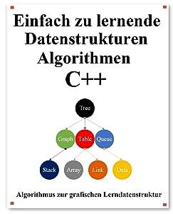 Einfach zu lernende Datenstrukturen und Algorithmen C++: Lernen Sie Datenstrukturen und Algorithmen einfach und interessant auf grafische Weise