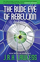 The Rude Eye of Rebellion (The General Buzz Book 2)
