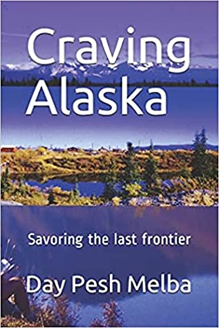 Craving Alaska, how to savor the last frontier by Day Pesh Melba