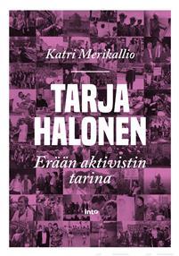 Tarja Halonen – Erään aktivistin tarina by Katri Merikallio