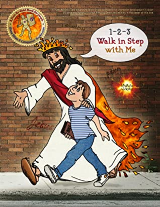 1-2-3 Walk in Step with Me: A Pure-As-Gold Seal adventure Bible Study workbook for character development in older children and tweens through knowing Jesus and walking in the power of His love