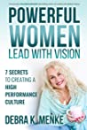 Powerful Women Lead with Vision: 7 Secrets to Creating a High-Performance Culture (The Powerful Women Series Book 2)
