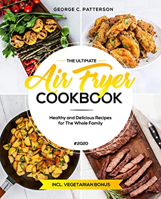 The Ultimate Air Fryer Cookbook #2020: Healthy and Delicious Recipes for The Whole Family incl. Vegetarian Bonus