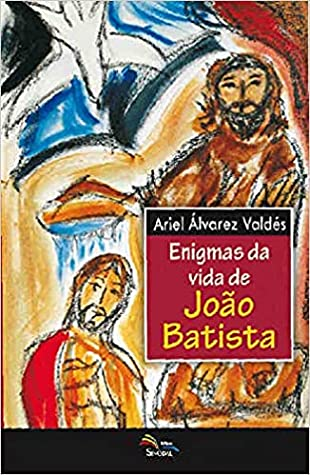 Enigmas da Vida de João Batista by Ariel Álvarez Valdés