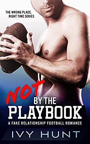 Not by the Playbook: A Fake Relationship Football Romance (Wrong Place, Right Time, #1)