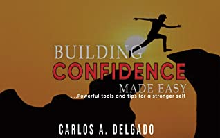 BUILDING CONFIDENCE MADE EASY: Powerful tools and tips for a stronger self