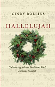 Hallelujah: Cultivating Advent Traditions With Handel's Messiah