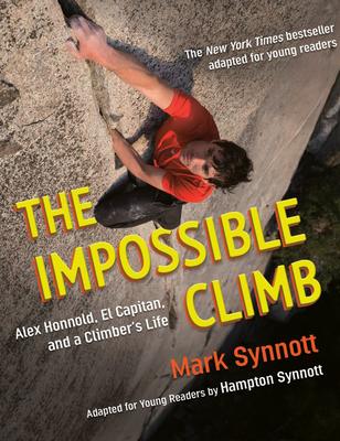 The Impossible Climb: Alex Honnold, El Capitan, and a Climber's Life