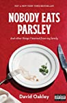 Nobody Eats Parsley: And other things I learned from my family