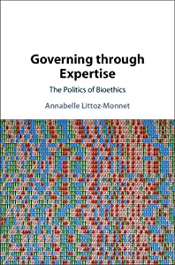 Governing Through Expertise: The Politics of Bioethics