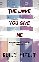 The Love You Give Me: a novelette