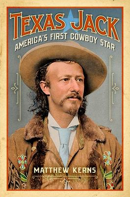 Texas Jack: America's First Cowboy Star