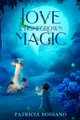 Love & Homegrown Magic by Patricia Bossano