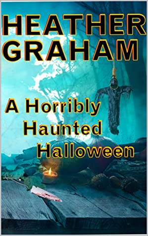 A Horribly Haunted Halloween by Heather Graham