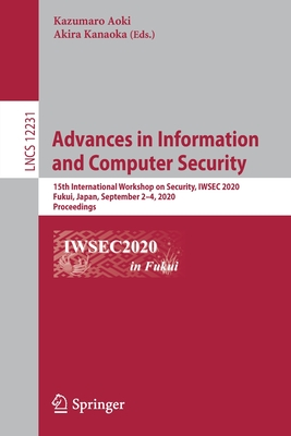 Advances in Information and Computer Security: 15th International Workshop on Security, Iwsec 2020, Fukui, Japan, September 2-4, 2020, Proceedings