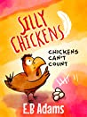 Chickens Can't Count (Silly Chickens, #1)