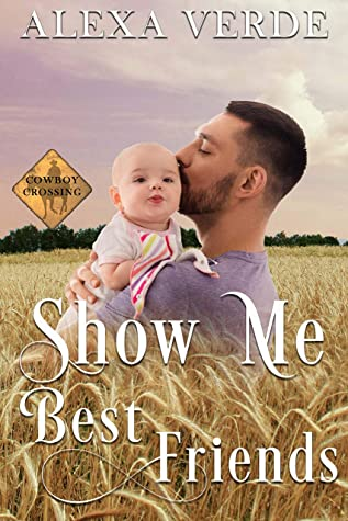 Show Me Best Friends: Small-Town Single-Father Cowboy Romance (Cowboy Crossing Romances Book 4)