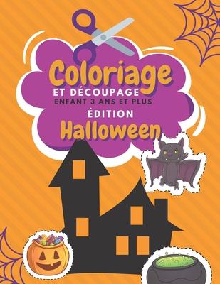 Coloriage Et D Coupage Enfant 3 Ans Et Plus Dition Halloween Apprendre D Couper Pour Enfants Cahier D Activit S Pour Enfants Halloween Coloriage Enfant By Br Famille Heureuse Diteur