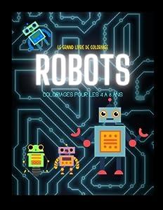 Le Grand Livre de coloriage ROBOTS: coloriages pour les 4 � 8 ans: Livre de coloriage grand format ( 21,5 x 28 cm). Des heures d'amusement et de cr�ativit� en compagnie de robots dr�les et mignons.