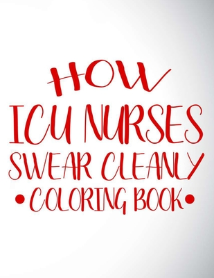 How Icu Nurses Swear Cleanly Coloring Book Funny Icu Nurse Coloring Pages For Relaxation And Stress Relief Coloring Sheets With Relatable Quotes By Coloring For Adults